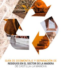 Guía de Separación y Desmontaje de Residuos del Sector de la Madera en Castilla – La Mancha