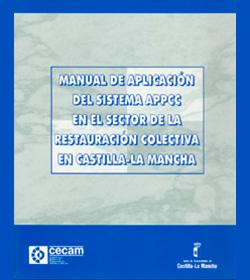 Manual de Aplicación del Sistema APPCC en el Sector de la Restauración Colectiva en Castilla-La Mancha