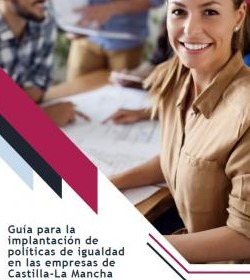Guía para la implantación de políticas de igualdad en las empresas de Castilla-La Mancha